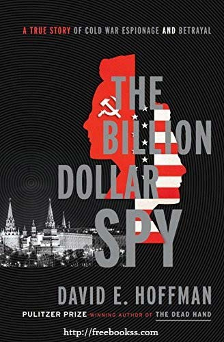 Download ebook The Billion Dollar Spy: A True Story of Cold War Espionage and Betrayal