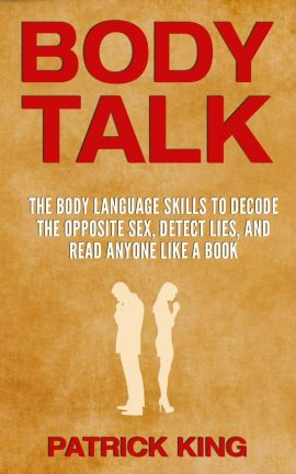 BODY TALK: The Body Language Skills to Decode the Opposite Sex, Detect Lies, and Read Anyone Like a Book ebook EPUB/PDF/PRC/MOBI/AZW3