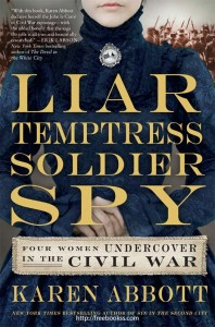 Liar, Temptress, Soldier, Spy: Four Women Undercover in the Civil War ebook free