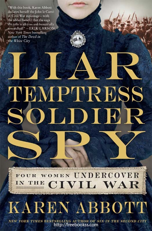 Download ebook Liar, Temptress, Soldier, Spy: Four Women Undercover in the Civil War