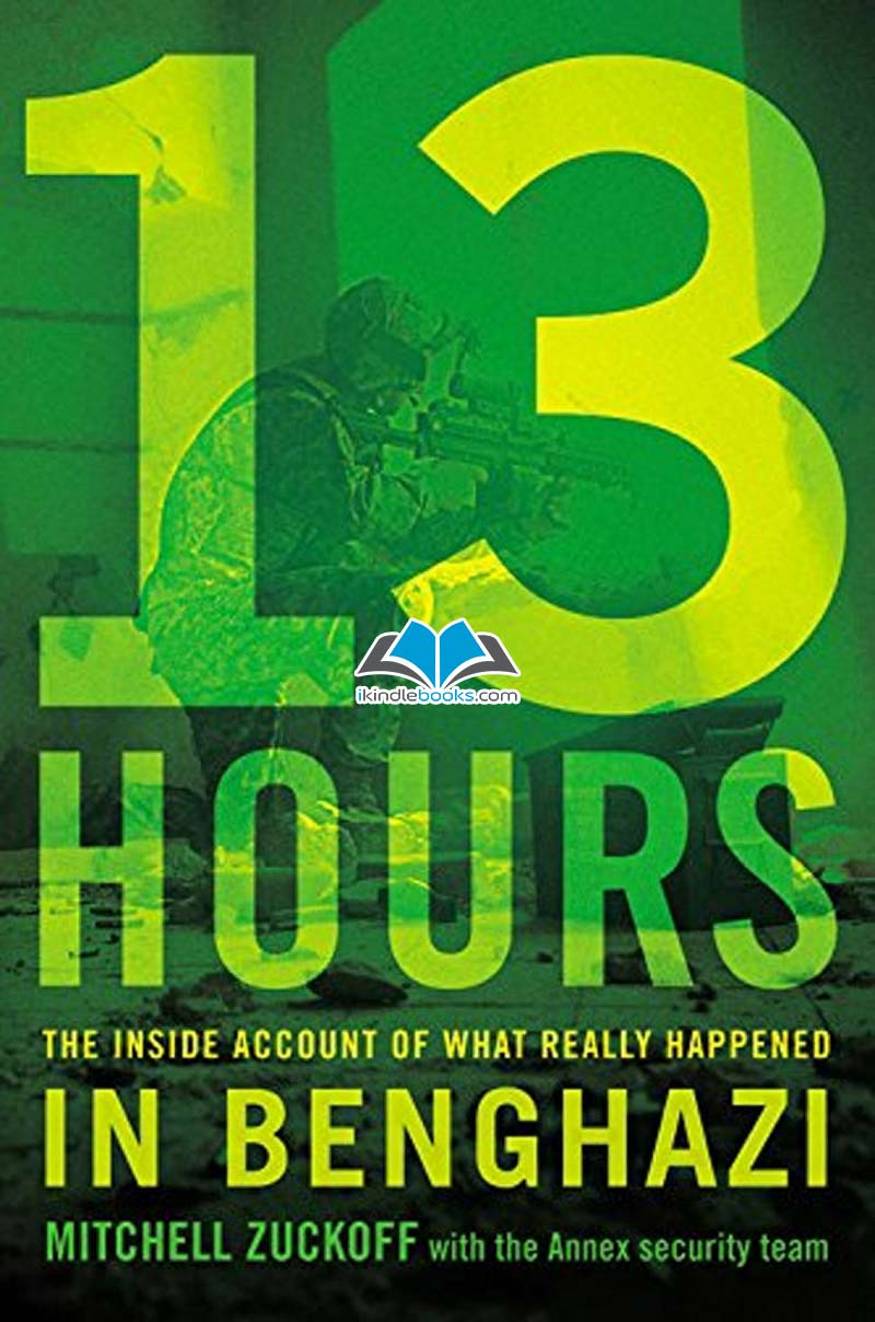 Download ebook 13 Hours: The Inside Account of What Really Happened in Benghazi