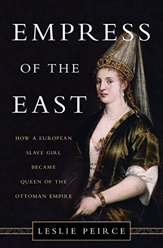 Download ebook Empress of the East: How a European Slave Girl Became Queen of the Ottoman Empire