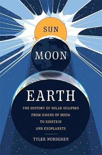 Download ebook Sun Moon Earth: The History of Solar Eclipses from Omens of Doom to Einstein and Exoplanets