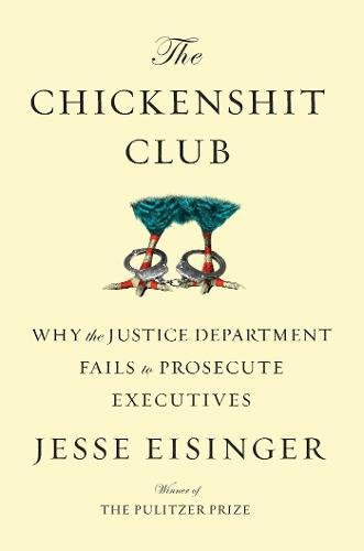 Download ebook The Chickenshit Club: Why the Justice Department Fails to Prosecute Executives