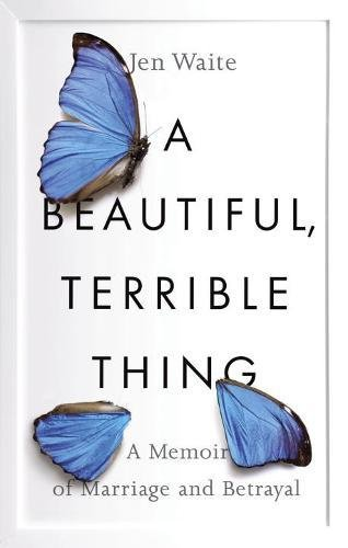 Download ebook A Beautiful, Terrible Thing: A Memoir of Marriage and Betrayal