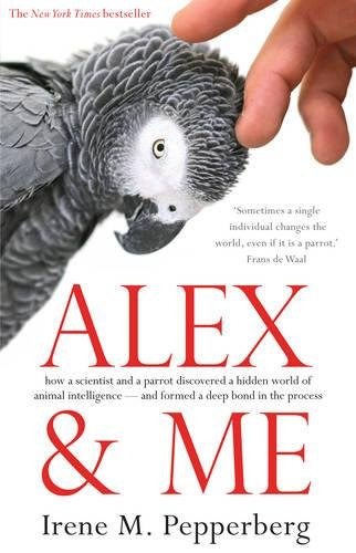 Download ebook Alex and Me: How a Scientist and a Parrot Discovered a Hidden World of Animal Intelligence – and Formed a Deep Bond in the Process