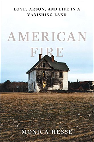 Download ebook American Fire: Love, Arson, and Life in a Vanishing Land