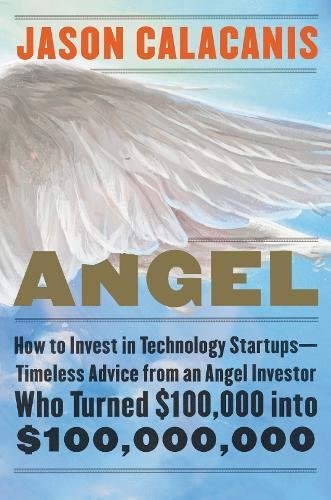 Download ebook Angel: How to Invest in Technology Startups–Timeless Advice from an Angel Investor Who Turned $100,000 into $100,000,000