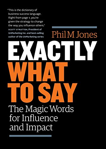 Download ebook Exactly What to Say: The Magic Words for Influence and Impact