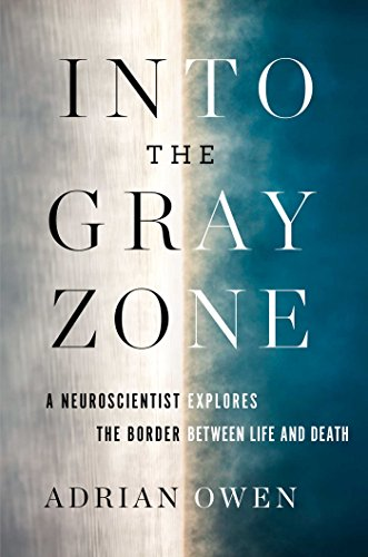 Download ebook Into the Gray Zone: A Neuroscientist Explores the Border Between Life and Death