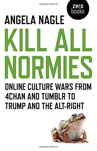 Download ebook Kill All Normies: Online Culture Wars From 4Chan And Tumblr To Trump And The Alt-Right