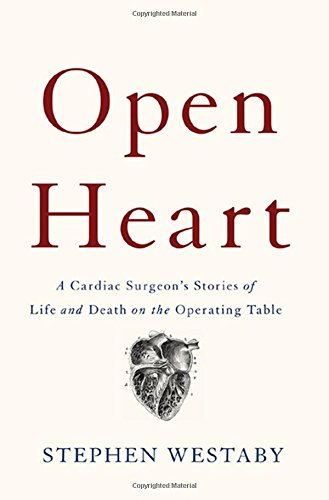 Download ebook Open Heart: A Cardiac Surgeon's Stories of Life and Death on the Operating Table