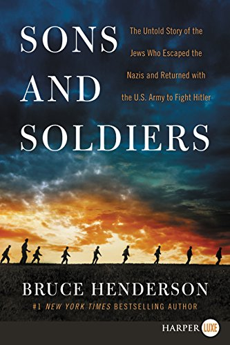 Download ebook Sons and Soldiers: The Untold Story of the Jews Who Escaped the Nazis and Returned With the U.S. Army to Fight Hitler