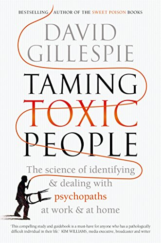 Download ebook Taming Toxic People: The Science of Identifying and Dealing with Psychopaths at Work & at Home