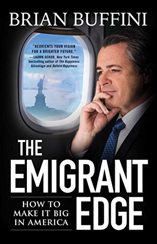 Download ebook The Emigrant Edge: How to Make It Big in America
