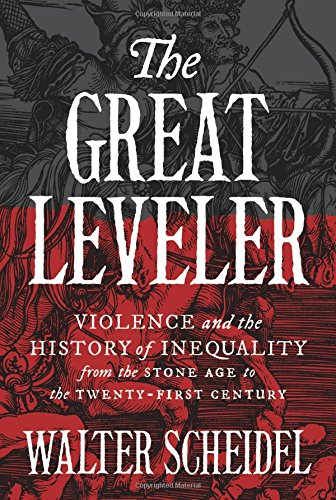 Download ebook The Great Leveler: Violence and the History of Inequality from the Stone Age to the Twenty-First Century