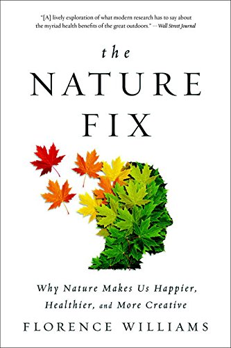 Download ebook The Nature Fix: Why Nature Makes Us Happier, Healthier, and More Creative