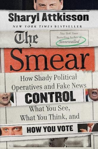 Download ebook The Smear: How Shady Political Operatives and Fake News Control What You See, What You Think, and How You Vote