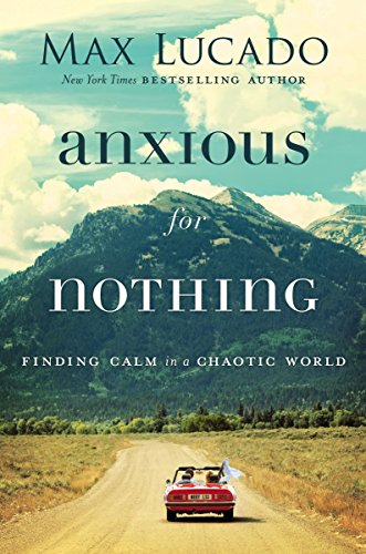 Download ebook Anxious for Nothing: Finding Calm in a Chaotic World
