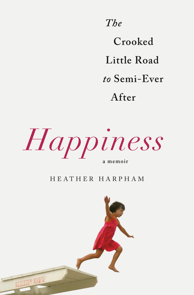 Download ebook Happiness: The Crooked Little Road to Semi-Ever After