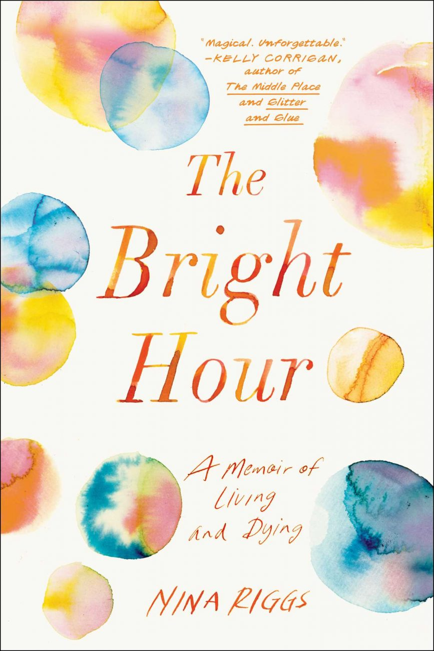 Download ebook The Bright Hour: A Memoir of Living and Dying