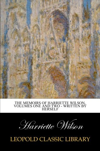Download ebook The Memoirs of Harriette Wilson, Volumes One and Two