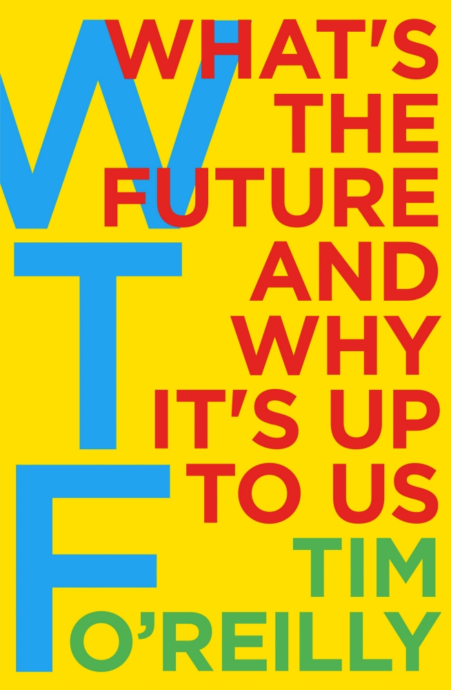 Download ebook WTF?: What's the Future and Why It's Up to Us