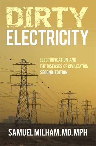 Download ebook Dirty Electricity: Electrification and the Diseases of Civilization
