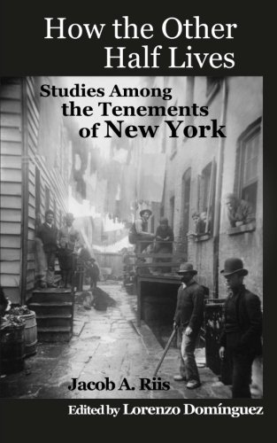 sympathy and poor judgement in jacob riis book how the other half lives Jacob riis, an immigrant from denmark, became a journalist in new york city in the late 19th century and devoted himself to documenting the plight of working people and the very poor his work, especially in his landmark 1890 book how the other half lives, had an enormous impact on american society.