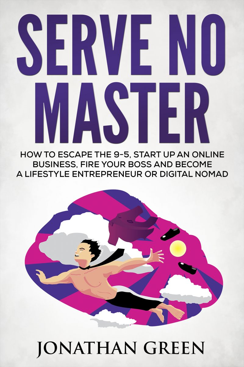 Download ebook Serve No Master: How to Escape the 9-5, Start up an Online Business