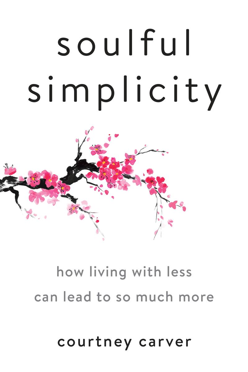 Download ebook Soulful Simplicity: How Living with Less Can Lead to So Much More