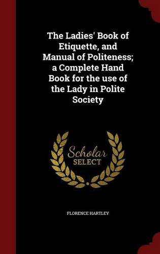 Download ebook The Ladies' Book of Etiquette, and Manual of Politeness